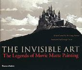 The invisible art : the legends of movie matte painting