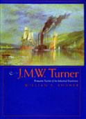 J.M.W. Turner : romantic painter of the Industrial Revolution
