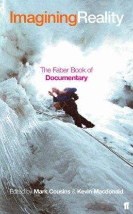 Imagining reality : the Faber book of documentary