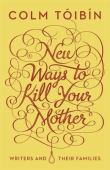 New ways to kill your mother : writers and their families