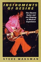 Instruments of desire : the electric guitar and the shaping of musical experience
