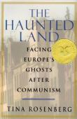 The haunted land : facing Europe's ghosts after communism