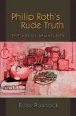 Philip Roth's rude truth : the art of immaturity