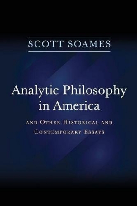 Analytic philosophy in America : and other historical and contemporary essays