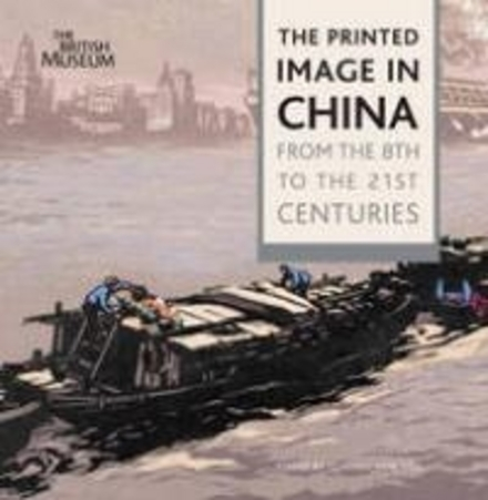 The printed image in China : from the 8th to the 21st centuries