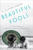 Beautiful fools : the last affair of Zelda and Scott Fitzgerald : a novel