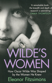 Wilde's women : how Oscar Wilde was shaped by the women he knew