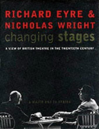 Changing stages : a view of British theatre in the twentieth century