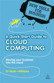 A quick start guide to cloud computing : moving your business into the cloud : new tools for business