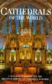 Cathedrals of the world : 83 magnificent cathedrals from around the world
