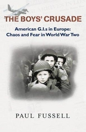 The boys' crusade : American GIs in Europe : chaos and fear in World War Two