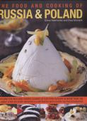 The food and cooking of Russia & Poland : explore the rich and varied cuisine of eastern Europe in more than 150 cl...