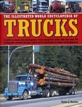 The illustrated world encyclopedia of trucks : a guide to classic and contemporary trucks around the world, with mo...