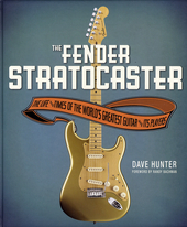 The Fender Stratocaster : the life and times of the world's greatest guitar and its players