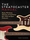 The Stratocaster manual : buying, maintaining, repairing, and customizing your Fender and Squier Stratocaster