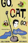 Go, Cat, go ! : the life and times of Carl Perkins, the king of rockabilly