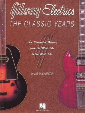 Gibson electrics : the classic years : an illustrated history from the mid-'30's to the mid-'60's