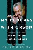 My lunches with Orson : conversations between Henry Jaglom and Orson Welles