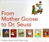 From Mother Goose to Dr. Seuss : children's book covers 1860-1960