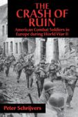 The crash of ruin : American combat soldiers in Europe during World War II