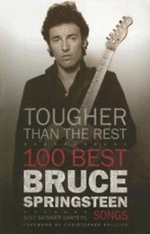 Tougher than the rest : 100 best Bruce Springsteen songs