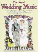 The joy of wedding music : a delightful, up-to-date collection of festive and inspirational selections, vocal and i...