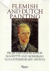 Flemish and Dutch painting : from Van Gogh, Ensor, Magritte and Mondrian to contemporary artists