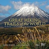 Great hiking trails of the world : 80 trails, 75000 miles, 38 countries, 6 continents