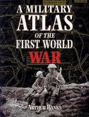 A Military Atlas of the First World War : A map history of the War of 1914-18 on land, at sea and in the air