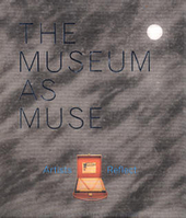The museum as muse : artists reflect