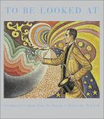 To be looked at : painting and sculpture from The Museum of Modern Art, New York