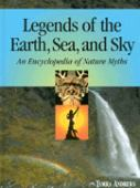 Legends of the earth, sea, and sky : an encyclopedia of nature myths