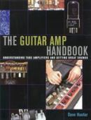 The guitar amp handbook : understanding tube amplifiers and getting great sounds