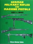German military rifles and machine pistols 1871-1945