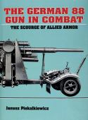 The German 88 gun in combat : the scourge of allied armor