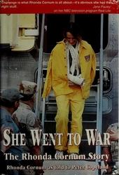 She went to war : the Rhonda Cornum story : Rhonda Scornum as told to Peter Copeland