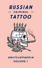 Russian criminal tattoo encyclopaedia : volume I