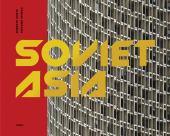 Soviet Asia : Soviet modernist architecture in Central Asia