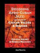 Decoding Afro-Cuban jazz : the music of Chucho Valdés & Irakere