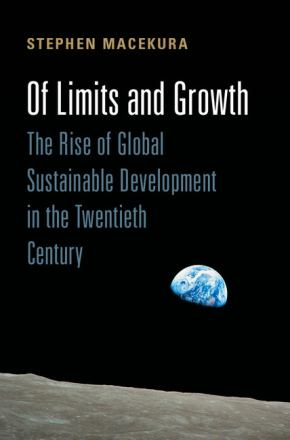 Of limits and growth : the rise of global sustainable development in the twentieth century