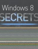 Windows 8 secrets : do what you never thought possible with windows 8 and RT