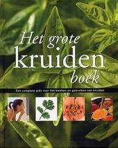 Het grote kruidenboek : een complete gids voor het kweken en gebruiken van kruiden
