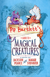 Pip Bartlett's guide to magical creatures : a novel
