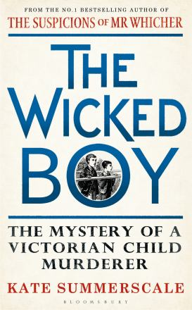 The wicked boy : the mystery of a Victorian child murderer