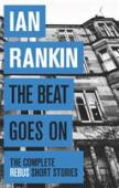 The beat goes on : the complete Rebus short stories