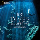 100 dives of a lifetime : the world's ultimate underwater destinations