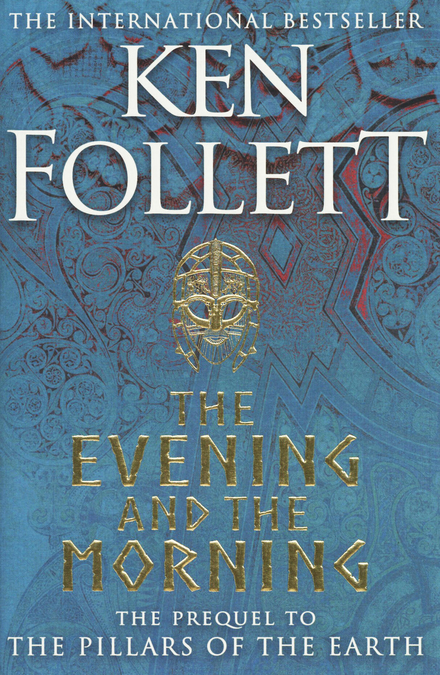 The evening and the morning : the prequel to The pillars of the earth