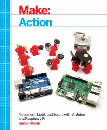 Make: action : movement, light, and sound with Arduino and Raspberry Pi