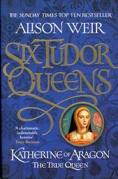 Katherine of Aragon : the true queen