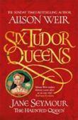 Jane Seymour : the haunted queen